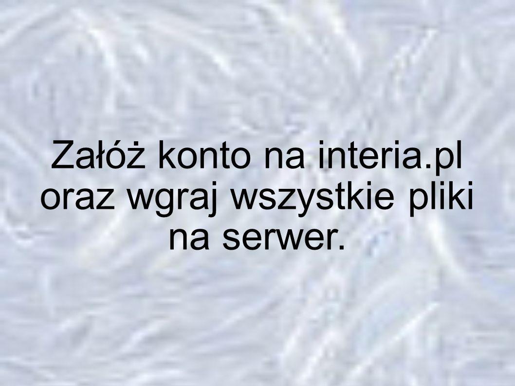 3. ZAPLANUJ GRAFIKE STRONY Załóż konto na interia.pl oraz wgraj wszystkie pliki na serwer.