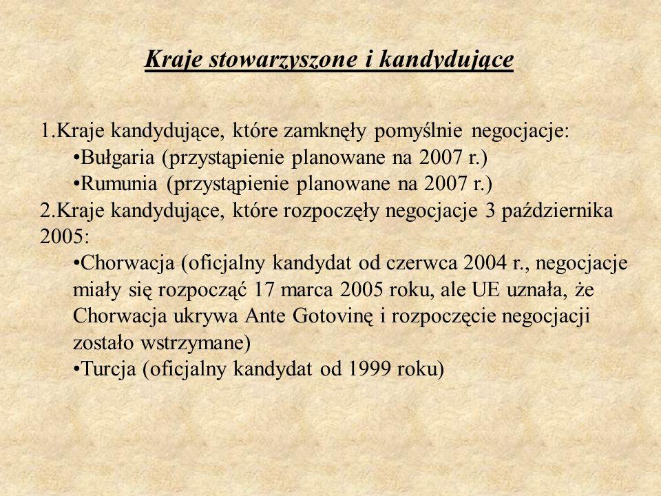 1.Kraje kandydujące, które zamknęły pomyślnie negocjacje: Bułgaria (przystąpienie planowane na 2007 r.) Rumunia (przystąpienie planowane na 2007 r.) 2
