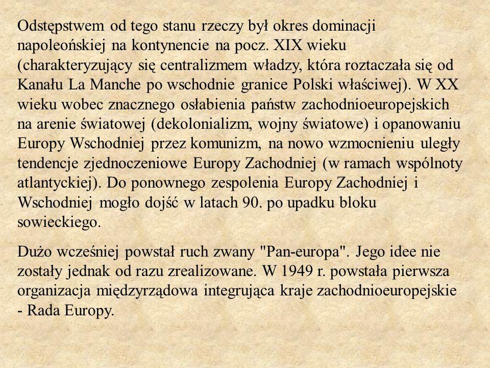 Odstępstwem od tego stanu rzeczy był okres dominacji napoleońskiej na kontynencie na pocz. XIX wieku (charakteryzujący się centralizmem władzy, która