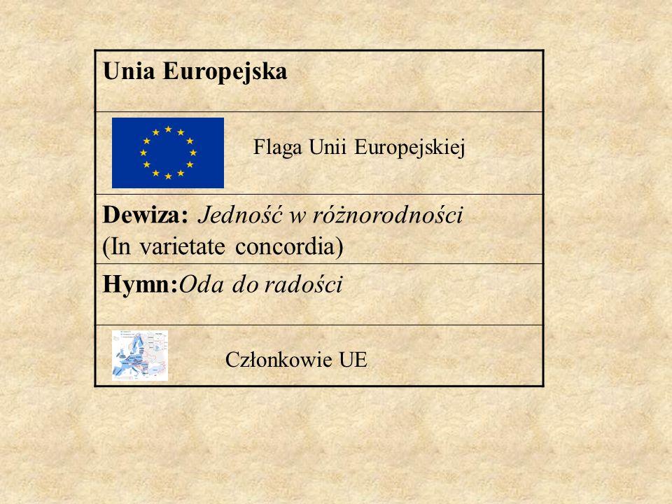 Unia Europejska Dewiza: Jedność w różnorodności (In varietate concordia) Hymn:Oda do radości Flaga Unii Europejskiej Członkowie UE