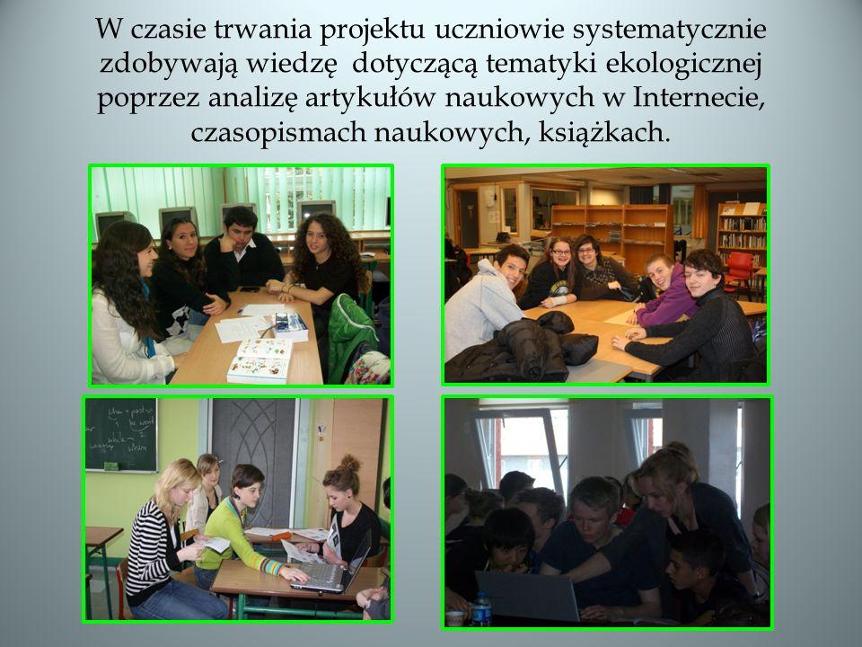 W czasie trwania projektu uczniowie systematycznie zdobywają wiedzę dotyczącą tematyki ekologicznej poprzez analizę artykułów naukowych w Internecie,