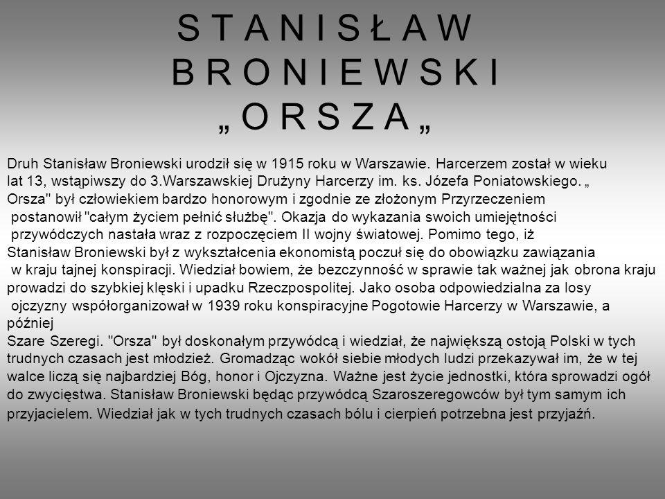 S T A N I S Ł A W B R O N I E W S K I O R S Z A Druh Stanisław Broniewski urodził się w 1915 roku w Warszawie.