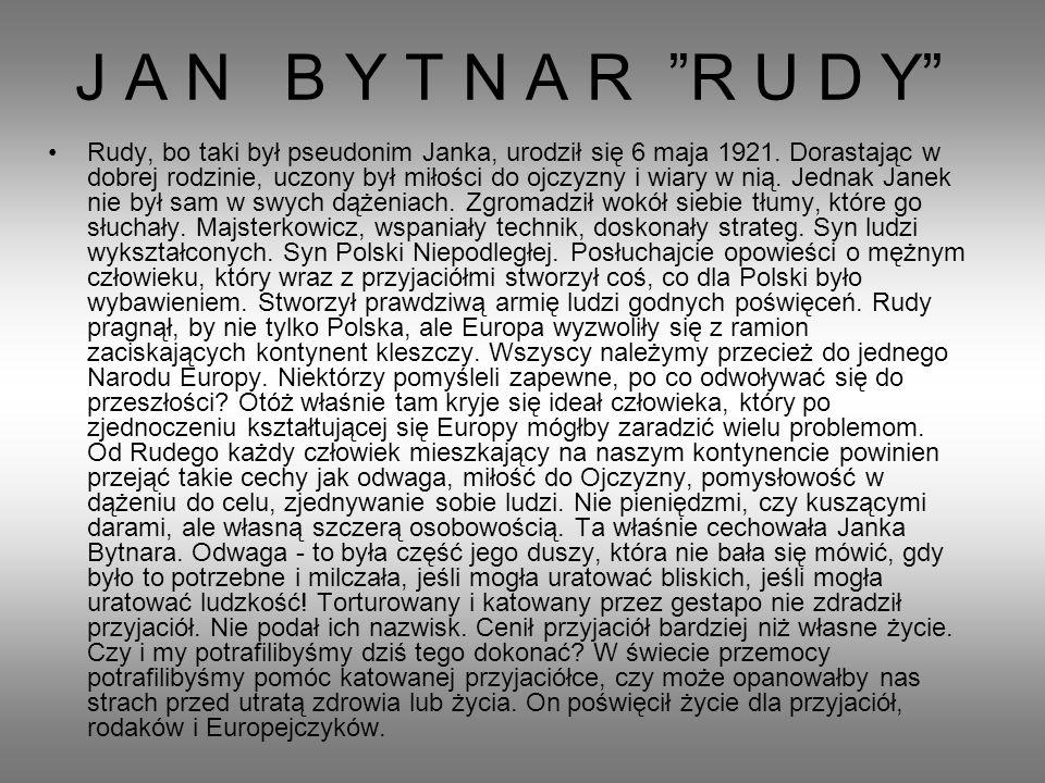 J A N B Y T N A R R U D Y Rudy, bo taki był pseudonim Janka, urodził się 6 maja 1921.