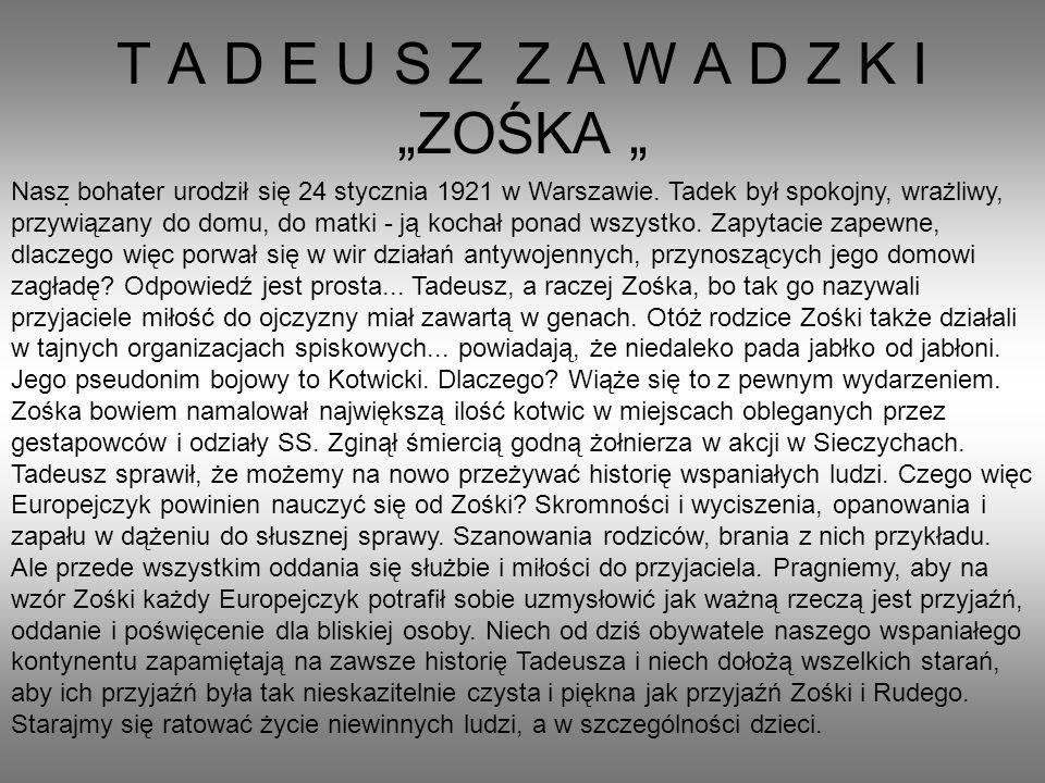 T A D E U S Z Z A W A D Z K I ZOŚKA.Nasz bohater urodził się 24 stycznia 1921 w Warszawie.
