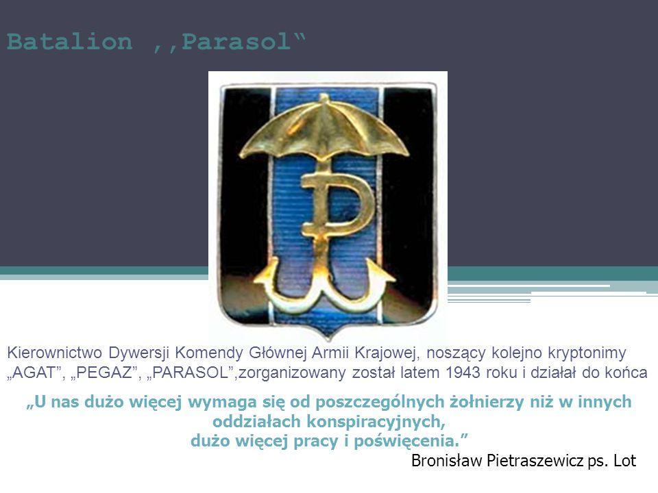 Batalion,,Parasol Kierownictwo Dywersji Komendy Głównej Armii Krajowej, noszący kolejno kryptonimy AGAT, PEGAZ, PARASOL,zorganizowany został latem 194