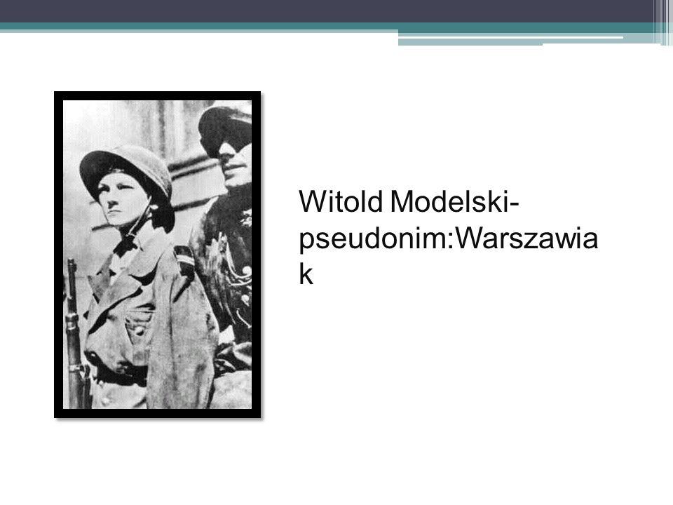 Witold Modelski- pseudonim:Warszawiak