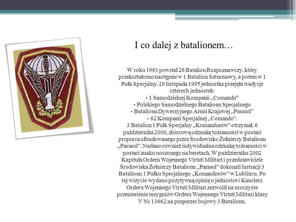 I co dalej z batalionem… W roku 1961 powstał 26 Batalion Rozpoznawczy, który przekształcono następnie w 1 Batalion Szturmowy, a potem w 1 Pułk Specjal