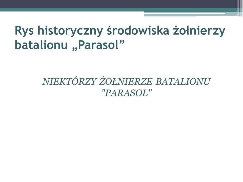 Rys historyczny środowiska żołnierzy batalionu Parasol NIEKTÓRZY ŻOŁNIERZE BATALIONU