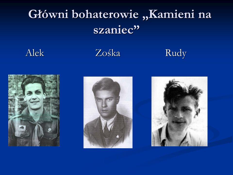 Główni bohaterowie Kamieni na szaniec Główni bohaterowie Kamieni na szaniec Alek Zośka Rudy