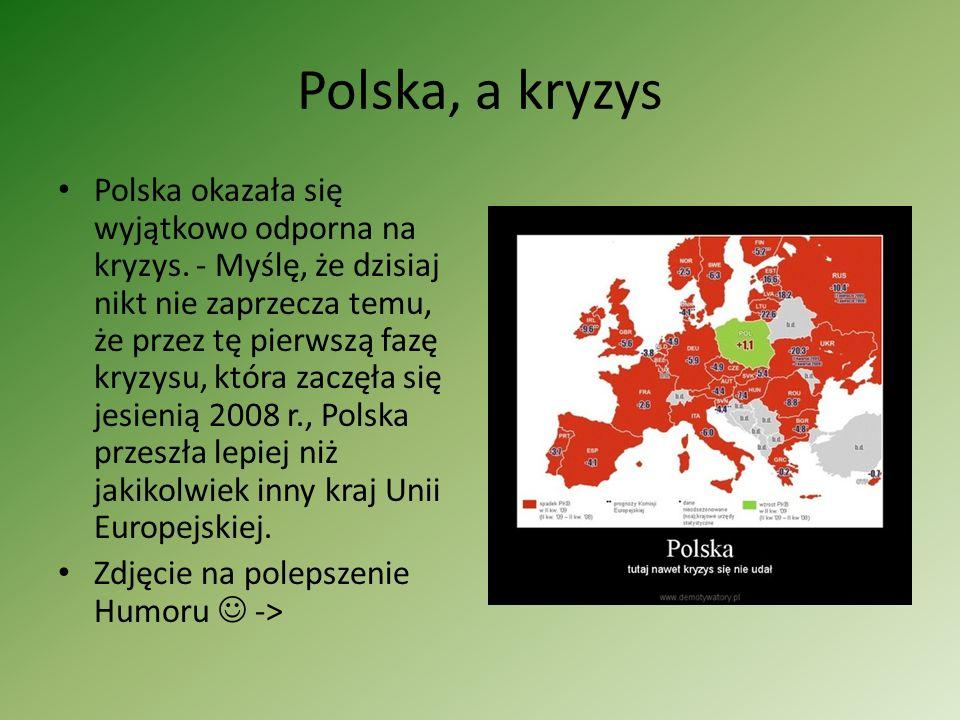 Polska, a kryzys Polska okazała się wyjątkowo odporna na kryzys. - Myślę, że dzisiaj nikt nie zaprzecza temu, że przez tę pierwszą fazę kryzysu, która