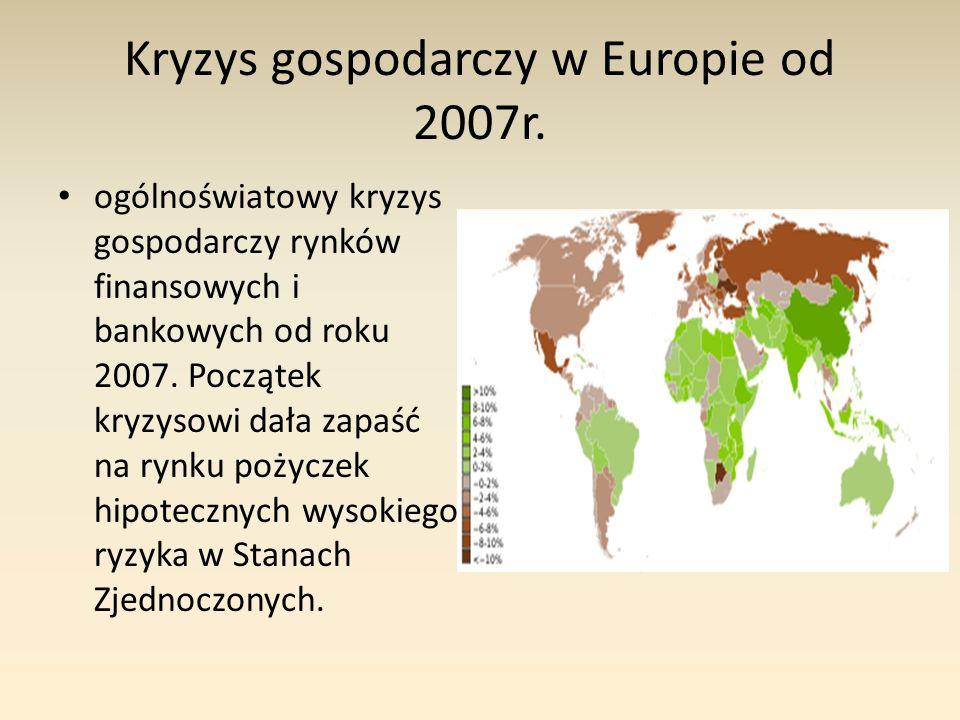 Kryzys gospodarczy w Europie od 2007r. ogólnoświatowy kryzys gospodarczy rynków finansowych i bankowych od roku 2007. Początek kryzysowi dała zapaść n