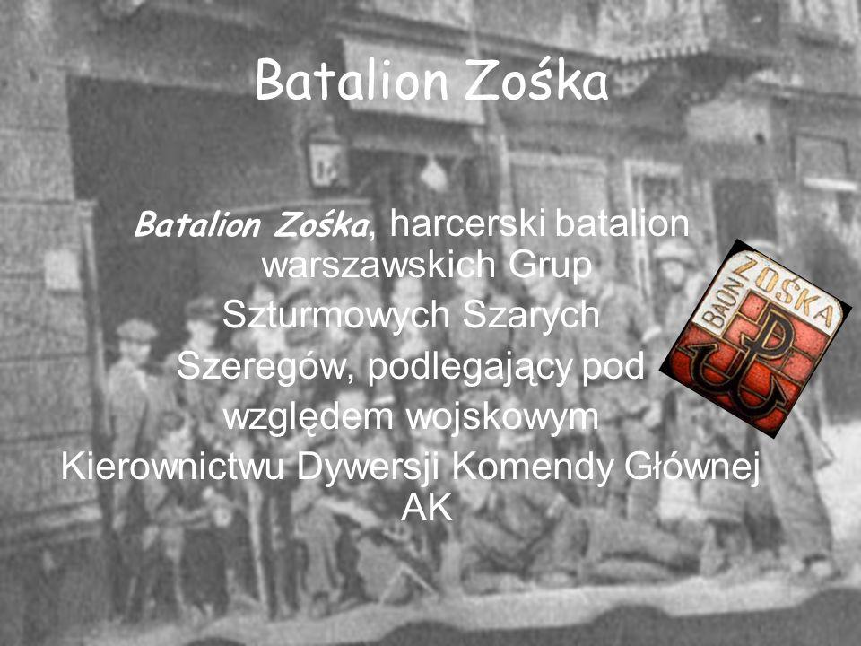 Batalion Zośka Batalion Zośka, harcerski batalion warszawskich Grup Szturmowych Szarych Szeregów, podlegający pod względem wojskowym Kierownictwu Dywe