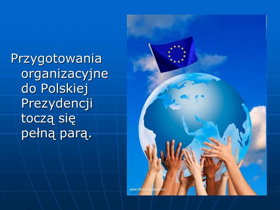 Przygotowania organizacyjne do Polskiej Prezydencji toczą się pełną parą.