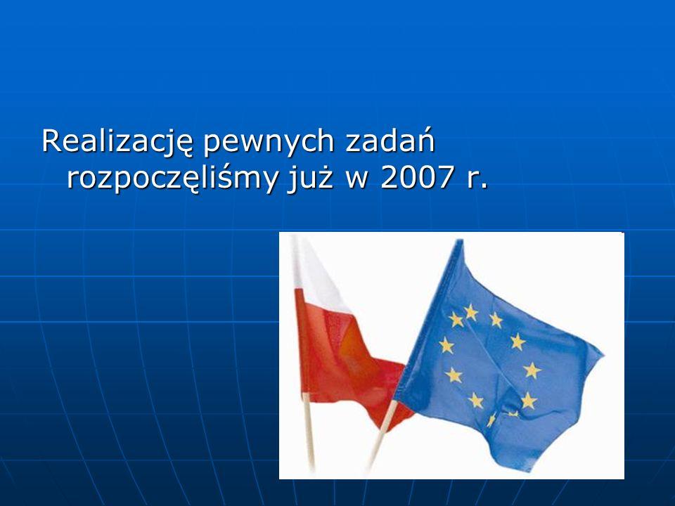 Realizację pewnych zadań rozpoczęliśmy już w 2007 r.