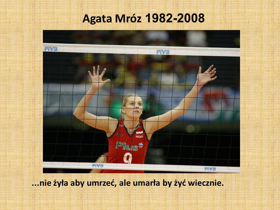 Agata Mróz 1982-2008...nie żyła aby umrzeć, ale umarła by żyć wiecznie.