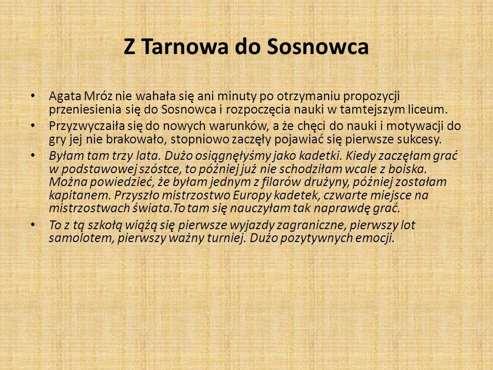Z Tarnowa do Sosnowca Agata Mróz nie wahała się ani minuty po otrzymaniu propozycji przeniesienia się do Sosnowca i rozpoczęcia nauki w tamtejszym lic