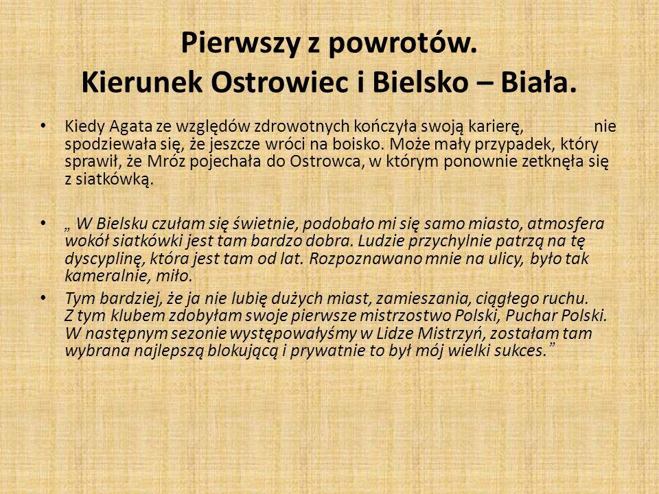Pierwszy z powrotów. Kierunek Ostrowiec i Bielsko – Biała. Kiedy Agata ze względów zdrowotnych kończyła swoją karierę, nie spodziewała się, że jeszcze