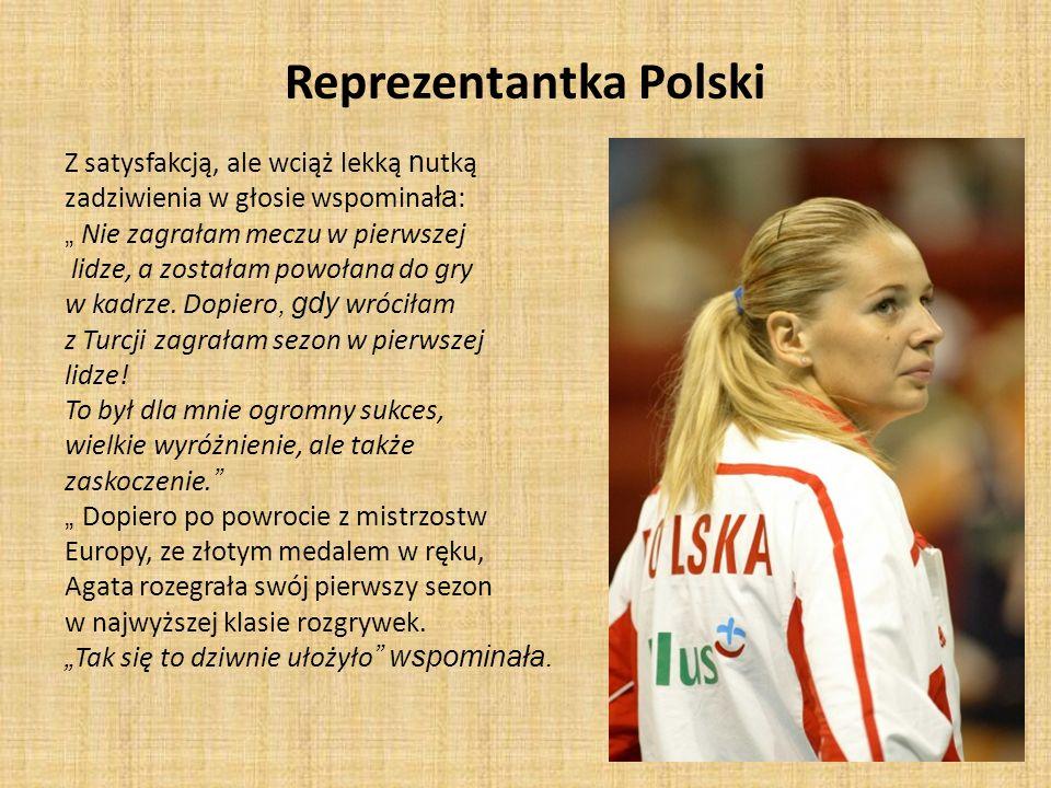 Reprezentantka Polski Z satysfakcją, ale wciąż lekką n utką zadziwienia w głosie wspomina ła : Nie zagrałam meczu w pierwszej lidze, a zostałam powoła