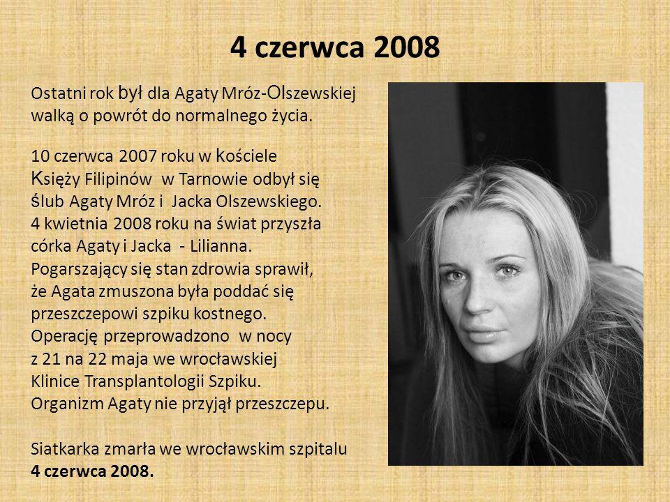 4 czerwca 2008 Ostatni rok był dla Agaty Mróz- Ol szewskiej walką o powrót do normalnego życia. 10 czerwca 2007 roku w k ościele K sięży Filipinów w T