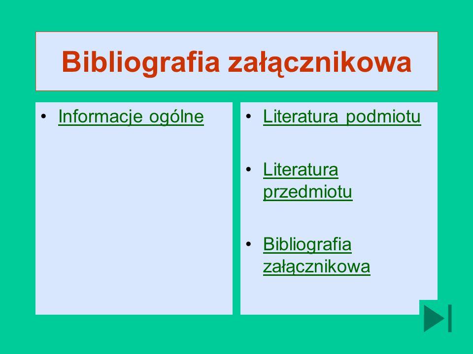 Bibliografia załącznikowa Informacje ogólne Literatura podmiotu Literatura przedmiotuLiteratura przedmiotu Bibliografia załącznikowaBibliografia załącznikowa