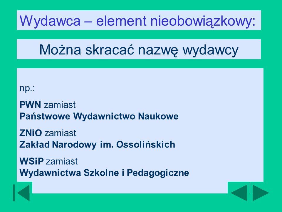 np.: PWN zamiast Państwowe Wydawnictwo Naukowe ZNiO zamiast Zakład Narodowy im.