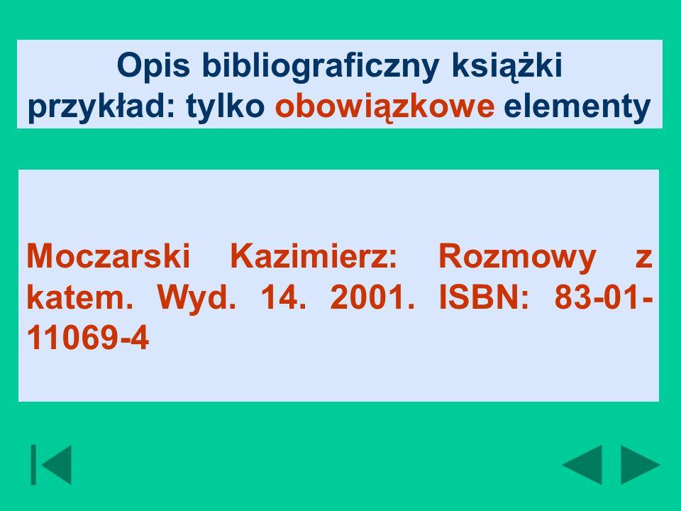 Opis bibliograficzny książki przykład: tylko obowiązkowe elementy Moczarski Kazimierz: Rozmowy z katem.