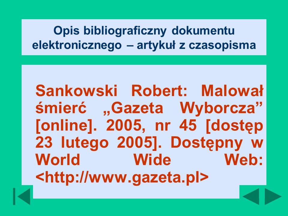 Opis bibliograficzny dokumentu elektronicznego – artykuł z czasopisma Sankowski Robert: Malował śmierć Gazeta Wyborcza [online].