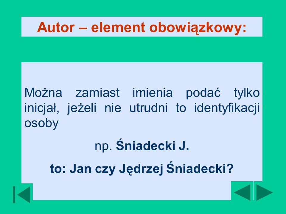 Można zamiast imienia podać tylko inicjał, jeżeli nie utrudni to identyfikacji osoby np.
