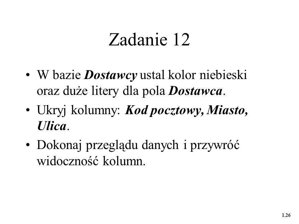 Zadanie 12 W bazie Dostawcy ustal kolor niebieski oraz duże litery dla pola Dostawca.