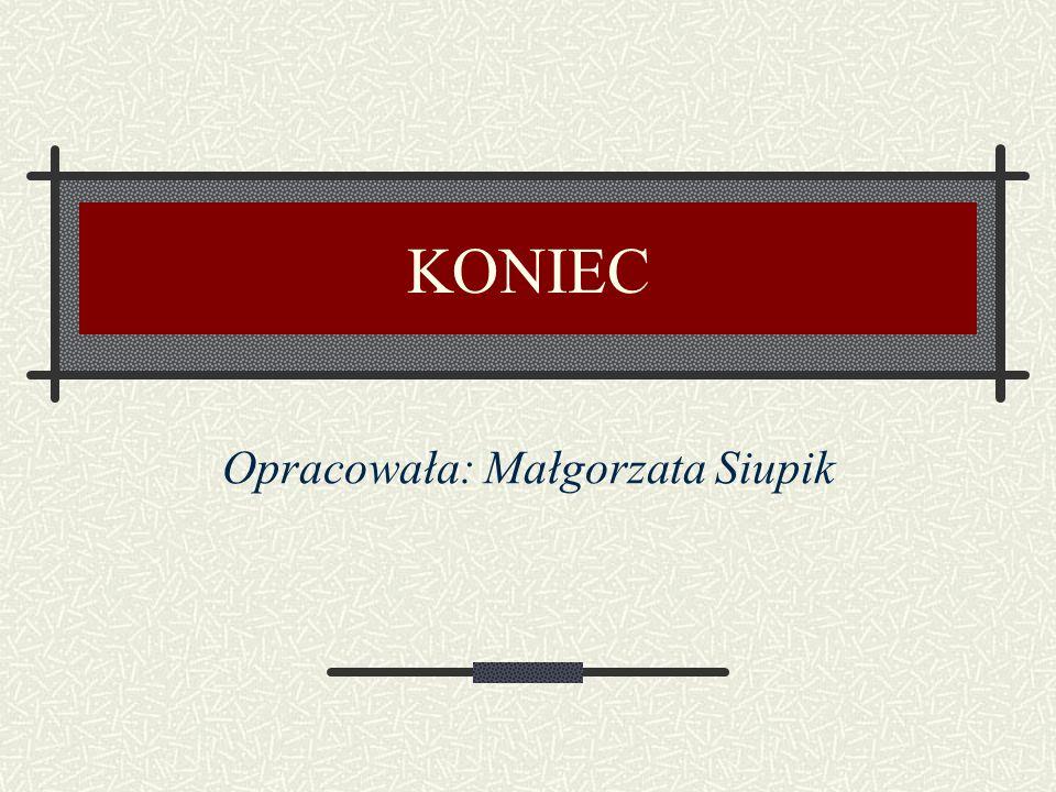 KONIEC Opracowała: Małgorzata Siupik