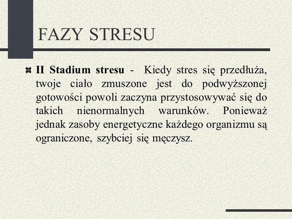FAZY STRESU II Stadium stresu - Kiedy stres się przedłuża, twoje ciało zmuszone jest do podwyższonej gotowości powoli zaczyna przystosowywać się do ta
