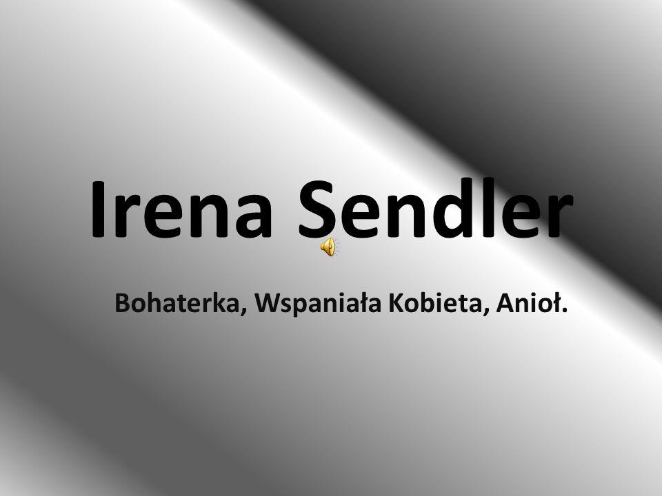 Przedstawienie Irena Sendlerowa, właściwie Irena Sendler, z domu Krzyżanowska – polska działaczka społeczna, Sprawiedliwa wśród Narodów Świata.