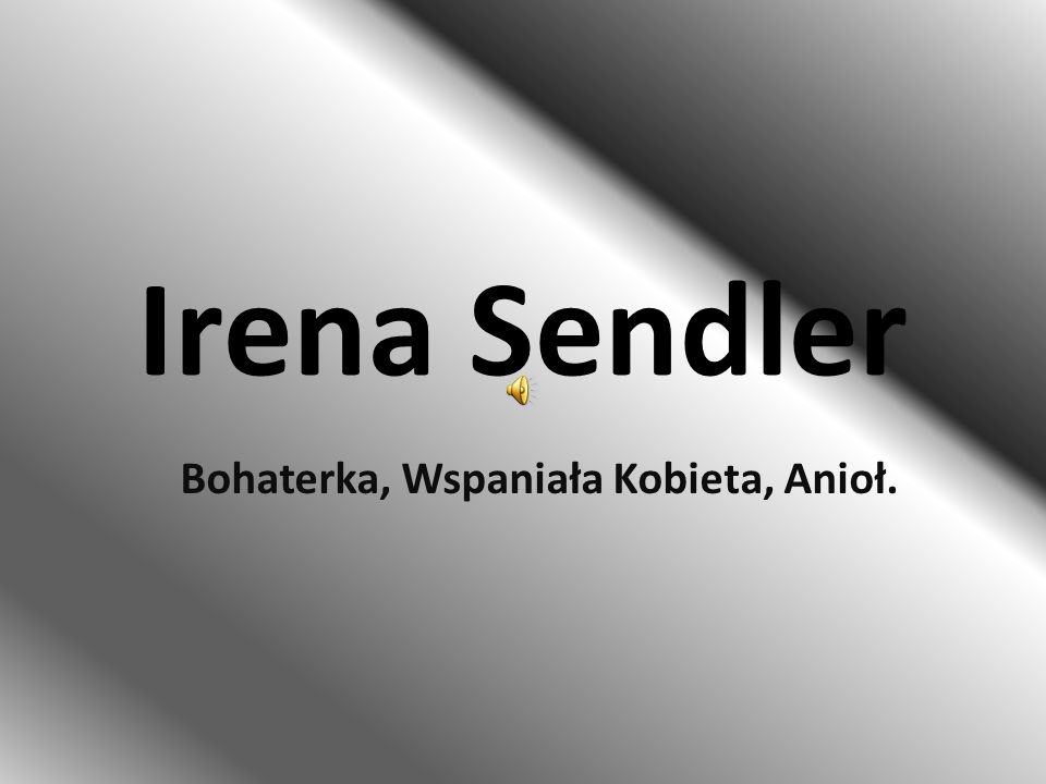 Irena Sendler Bohaterka, Wspaniała Kobieta, Anioł.