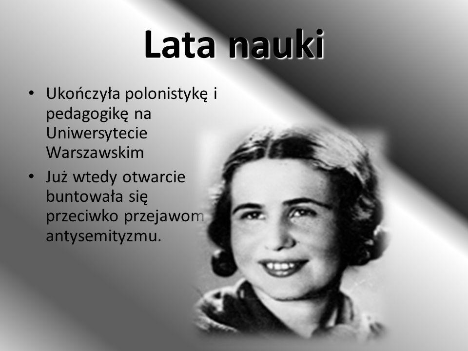 Lata nauki Ukończyła polonistykę i pedagogikę na Uniwersytecie Warszawskim Już wtedy otwarcie buntowała się przeciwko przejawom antysemityzmu.