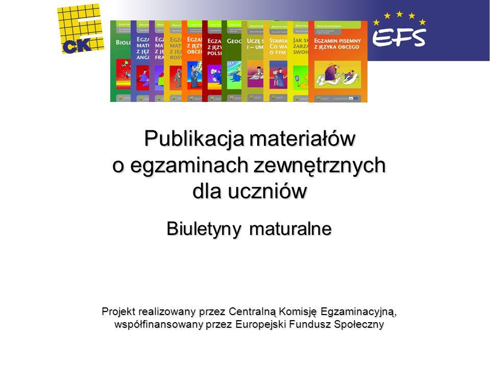 Wstęp Publikacja materiałów o egzaminach zewnętrznych dla uczniów Biuletyny maturalne Projekt realizowany przez Centralną Komisję Egzaminacyjną, współ