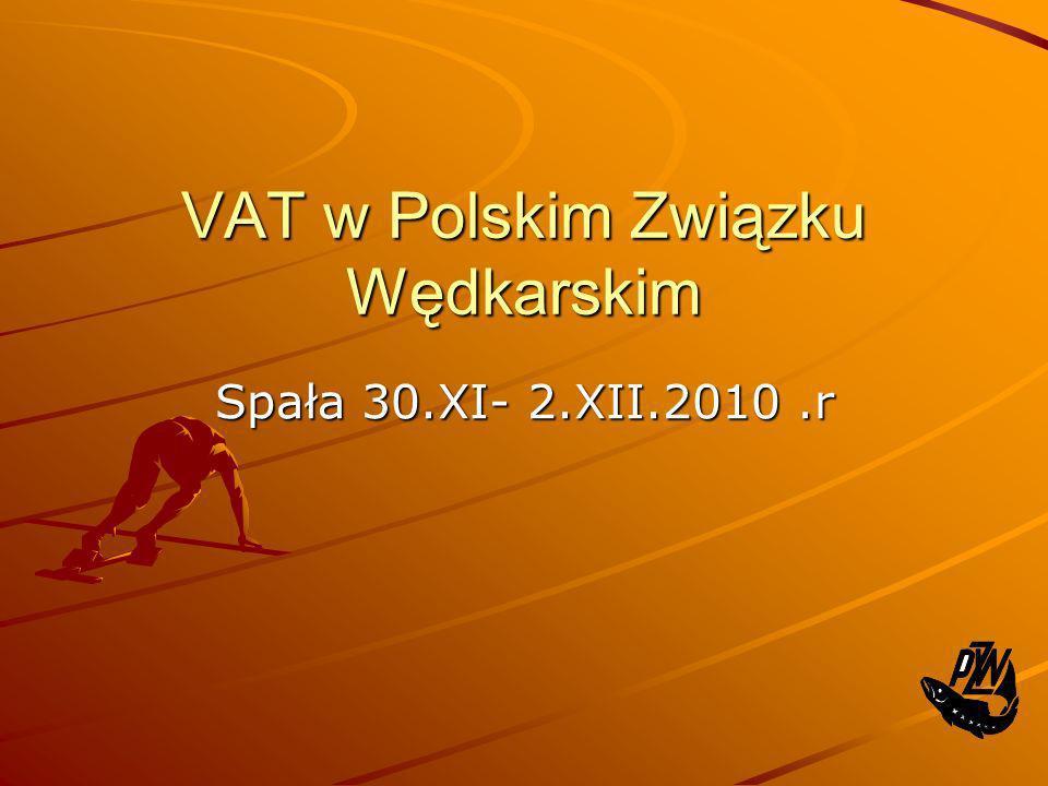 VAT w Polskim Związku Wędkarskim Spała 30.XI- 2.XII.2010.r