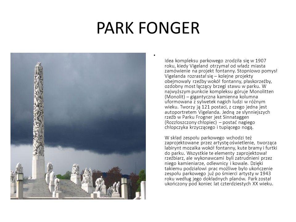 PARK FONGER Idea kompleksu parkowego zrodziła się w 1907 roku, kiedy Vigeland otrzymał od władz miasta zamówienie na projekt fontanny. Stopniowo pomys