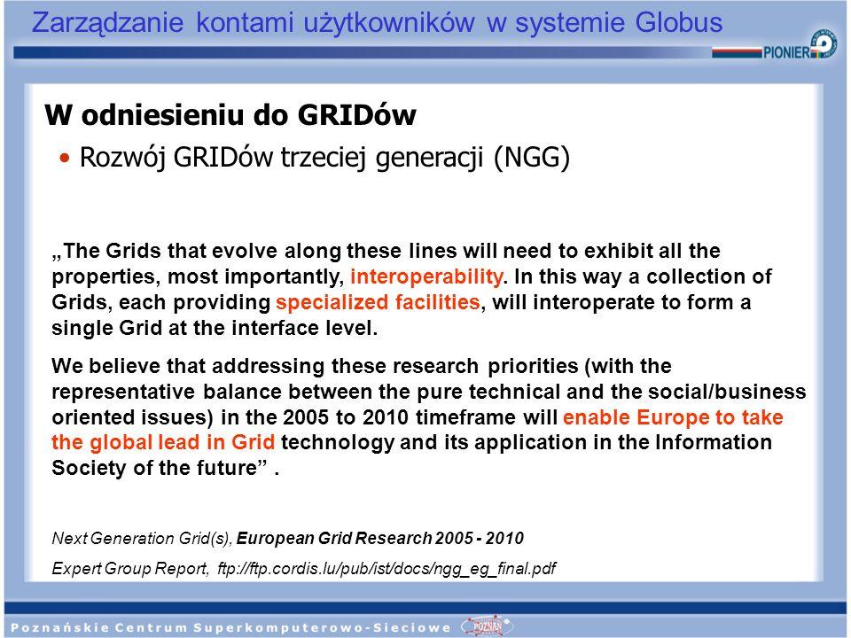 Zarządzanie kontami użytkowników w systemie Globus W odniesieniu do GRIDów Rozwój GRIDów trzeciej generacji (NGG) The Grids that evolve along these li