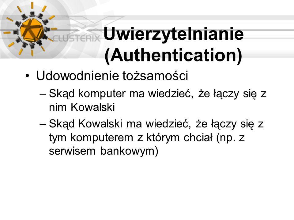 Uwierzytelnianie (Authentication) Udowodnienie tożsamości –Skąd komputer ma wiedzieć, że łączy się z nim Kowalski –Skąd Kowalski ma wiedzieć, że łączy