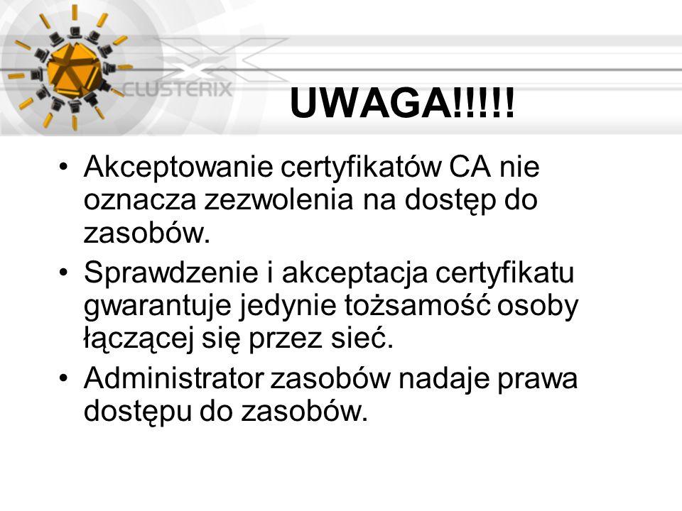 UWAGA!!!!! Akceptowanie certyfikatów CA nie oznacza zezwolenia na dostęp do zasobów. Sprawdzenie i akceptacja certyfikatu gwarantuje jedynie tożsamość