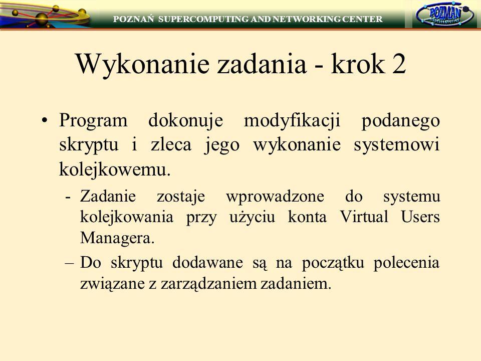 POZNAŃ SUPERCOMPUTING AND NETWORKING CENTER Wykonanie zadania - krok 2 Program dokonuje modyfikacji podanego skryptu i zleca jego wykonanie systemowi kolejkowemu.