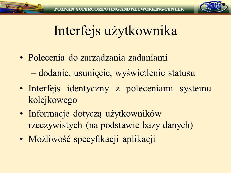 POZNAŃ SUPERCOMPUTING AND NETWORKING CENTER Interfejs użytkownika Polecenia do zarządzania zadaniami –dodanie, usunięcie, wyświetlenie statusu Interfe