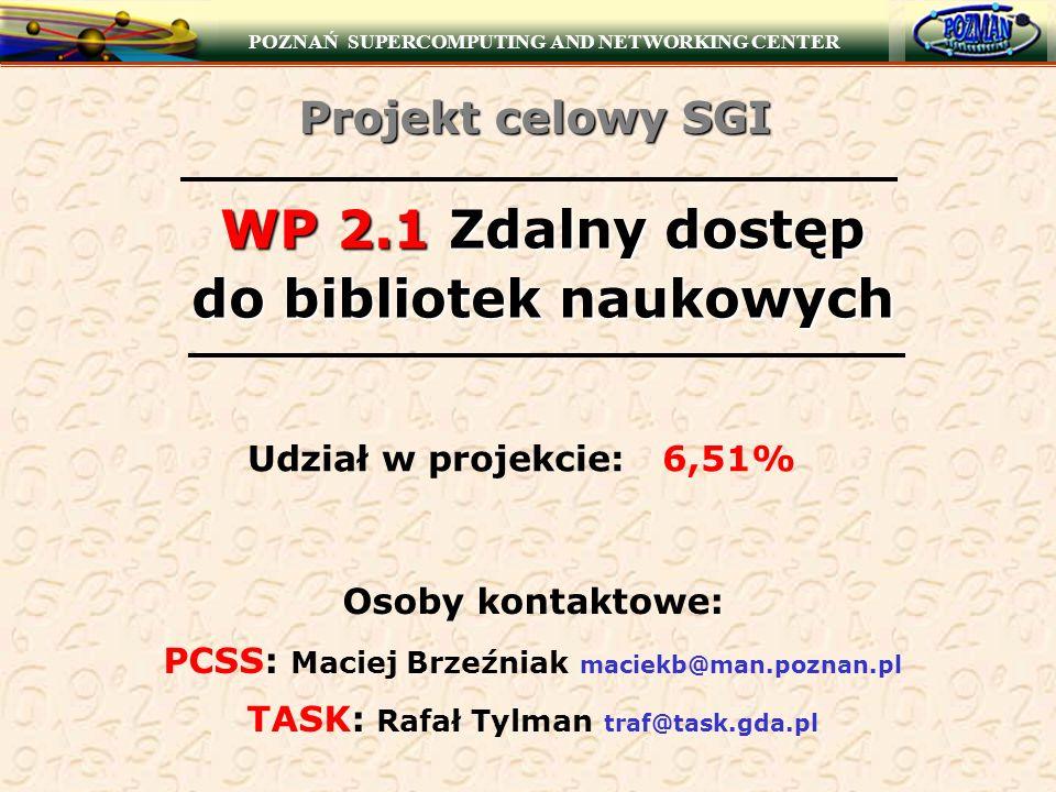 POZNAŃ SUPERCOMPUTING AND NETWORKING CENTER WP 2.1 Zdalny dostęp do bibliotek naukowych Udział w projekcie: 6,51% Osoby kontaktowe: PCSS: Maciej Brzeź
