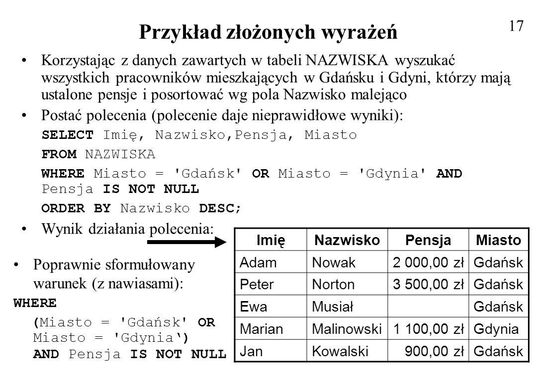Przykład złożonych wyrażeń Korzystając z danych zawartych w tabeli NAZWISKA wyszukać wszystkich pracowników mieszkających w Gdańsku i Gdyni, którzy ma