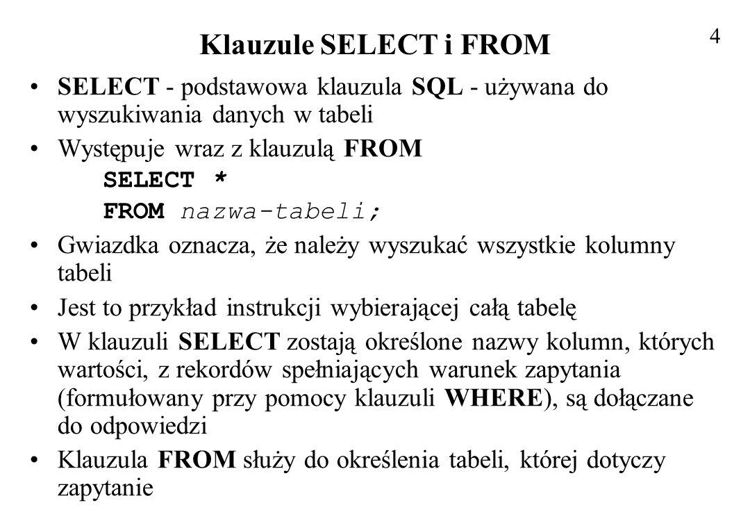 Klauzula WHERE W klauzuli WHERE formułuje się warunek, który odpowiada warunkowi wyboru (selekcji) w algebrze relacyjnej i który określa ograniczenia, jakie mają spełniać rekordy, aby zostać wybrane w danym zapytaniu Jeżeli rekord spełnia te ograniczenia to zostaje dołączony do tabeli wynikowej Postać zapytania SELECT * FROM nazwa-tabeli WHERE warunek; Klauzula WHERE pozwala na wybranie z tabeli tych wierszy, które spełniają określone warunki SELECT * FROM NAZWISKA WHERE STANOWISKO = URZEDNIK; Dla podanego przykładu z tabeli zostaną wybrane tylko te rekordy, w których w polu STANOWISKO jest wpisane URZEDNIK 5