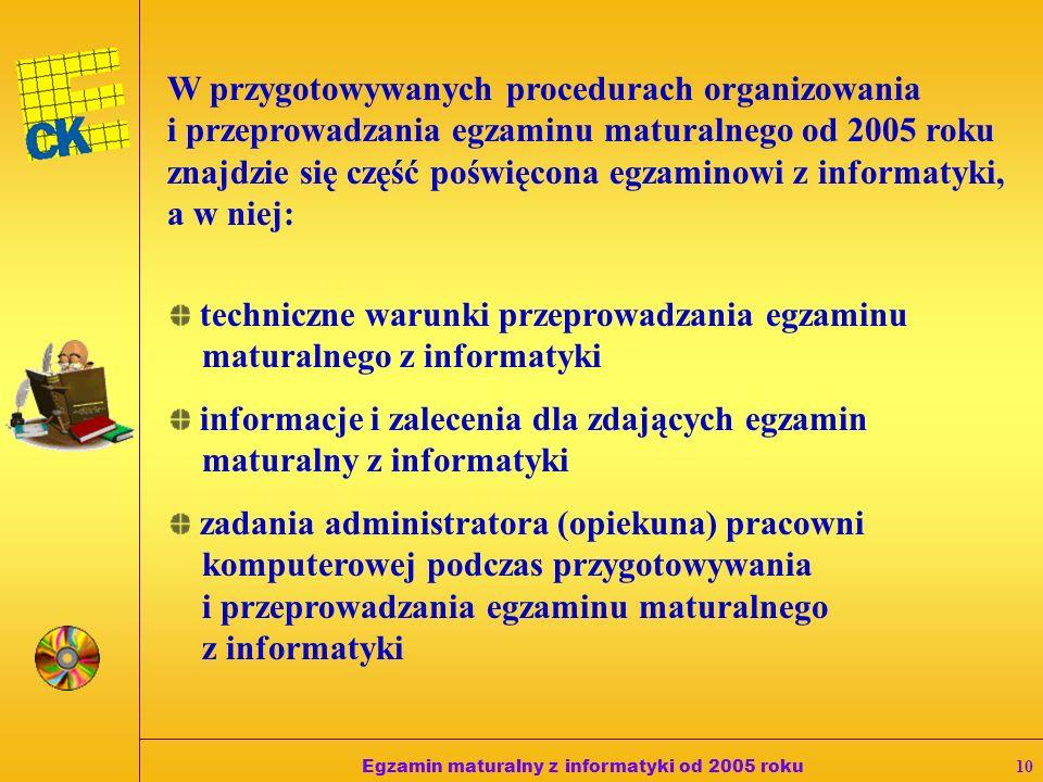 Egzamin maturalny z informatyki od 2005 roku9 Obowiązkiem zdającego jest zapisywanie efektów swojej pracy nie rzadziej niż co 10 minut w folderze EGZA
