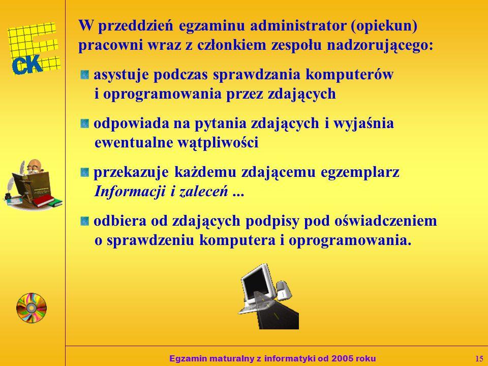 Egzamin maturalny z informatyki od 2005 roku14 10.Najpóźniej dwa dni przed terminem egzaminu maturalnego z informatyki w danej sesji egzaminacyjnej administrator (opiekun) przygotowuje sprzęt komputerowy i oprogramowanie w pracowni w celu sprawnego przeprowadzenia tego egzaminu.