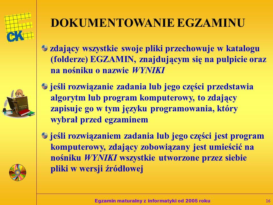 Egzamin maturalny z informatyki od 2005 roku15 W przeddzień egzaminu administrator (opiekun) pracowni wraz z członkiem zespołu nadzorującego: asystuje