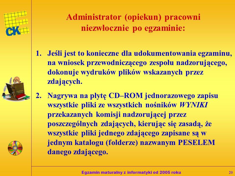 Egzamin maturalny z informatyki od 2005 roku19 Administrator (opiekun) pracowni w czasie egzaminu: 1.Jest obecny w pracowni, w której odbywa się egzam