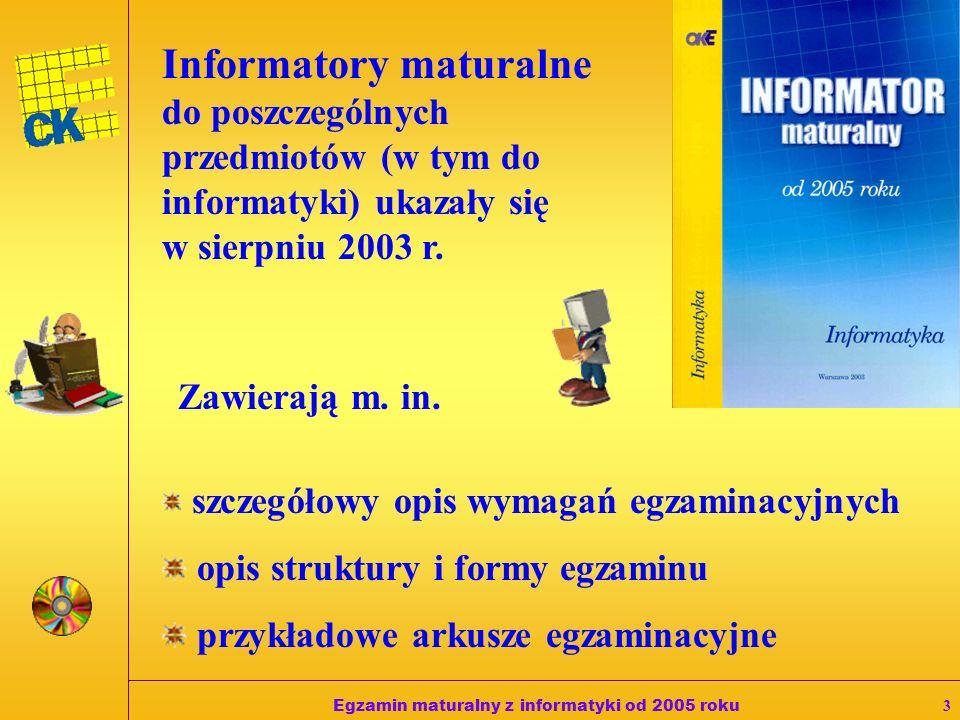 Egzamin maturalny z informatyki od 2005 roku2 Egzamin maturalny z informatyki jest: egzaminem pisemnym i praktycznym sprawdza wiadomości i umiejętnośc